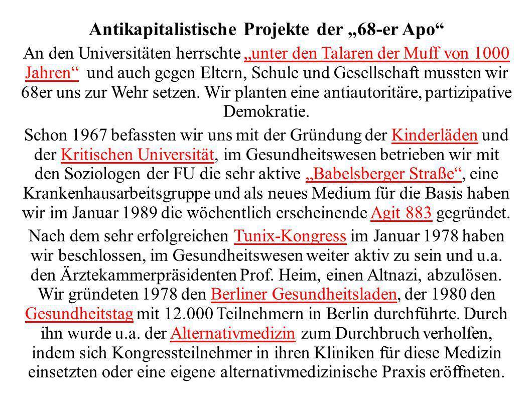 Antikapitalistische Projekte der 68-er Apo An den Universitäten herrschte unter den Talaren der Muff von 1000 Jahren und auch gegen Eltern, Schule und Gesellschaft mussten wir 68er uns zur Wehr setzen.