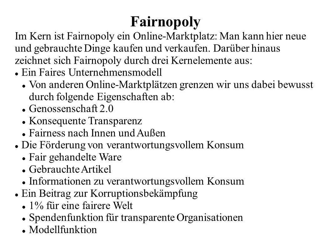 Fairnopoly Im Kern ist Fairnopoly ein Online-Marktplatz: Man kann hier neue und gebrauchte Dinge kaufen und verkaufen. Darüber hinaus zeichnet sich Fa