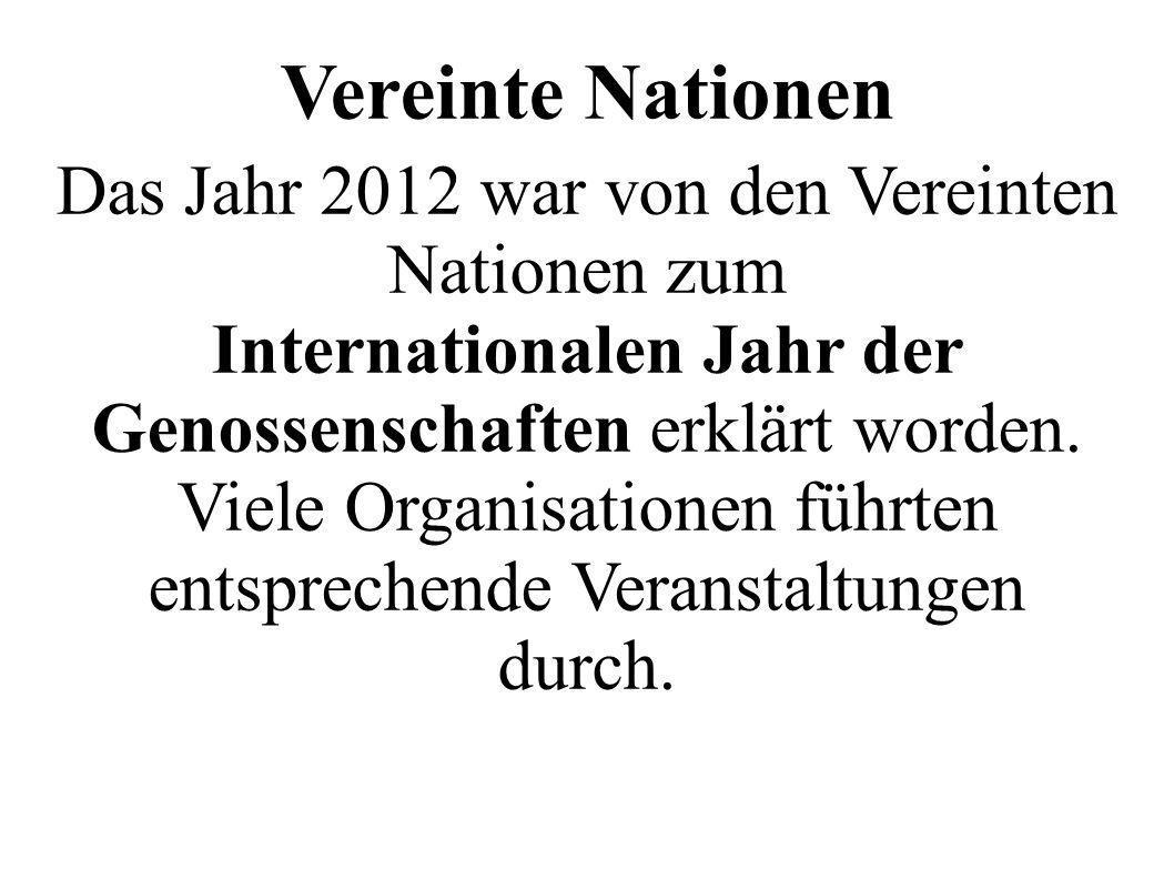 Vereinte Nationen Das Jahr 2012 war von den Vereinten Nationen zum Internationalen Jahr der Genossenschaften erklärt worden.