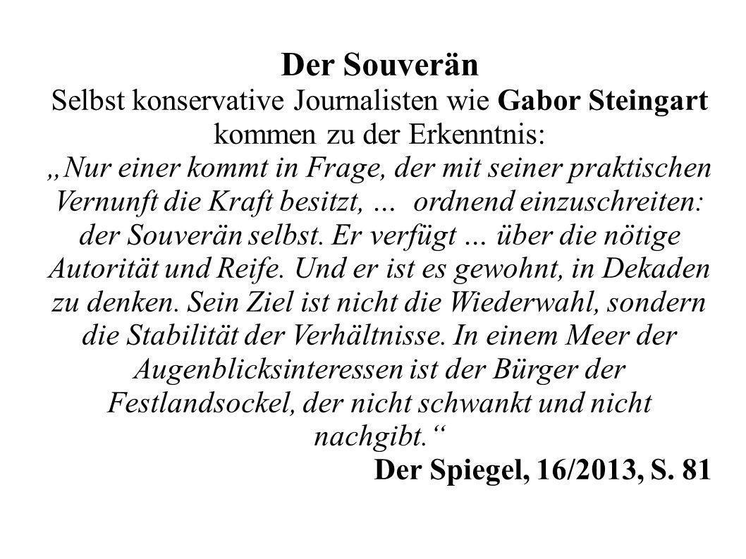 Der Souverän Selbst konservative Journalisten wie Gabor Steingart kommen zu der Erkenntnis: Nur einer kommt in Frage, der mit seiner praktischen Vernunft die Kraft besitzt, … ordnend einzuschreiten: der Souverän selbst.