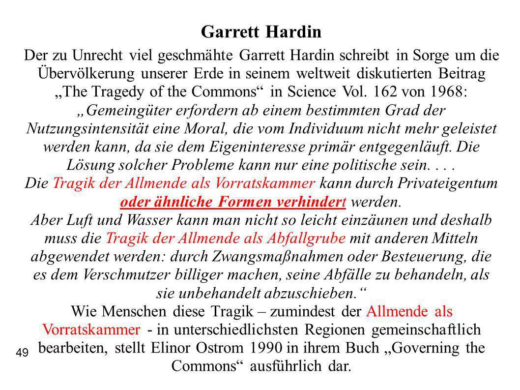 Garrett Hardin Der zu Unrecht viel geschmähte Garrett Hardin schreibt in Sorge um die Übervölkerung unserer Erde in seinem weltweit diskutierten Beitrag The Tragedy of the Commons in Science Vol.