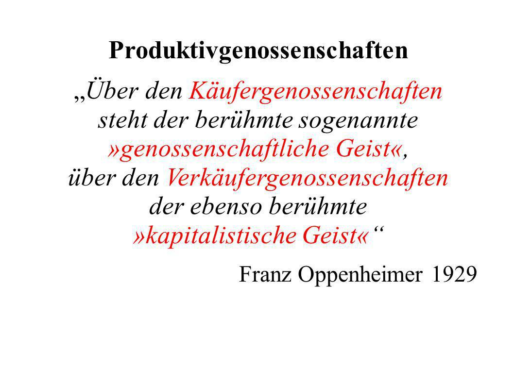 Produktivgenossenschaften Über den Käufergenossenschaften steht der berühmte sogenannte »genossenschaftliche Geist«, über den Verkäufergenossenschaften der ebenso berühmte »kapitalistische Geist« Franz Oppenheimer 1929