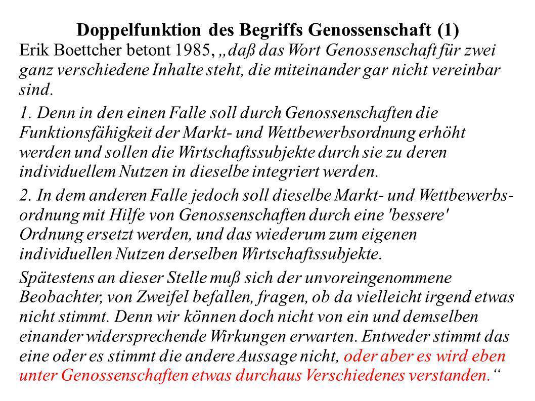 Doppelfunktion des Begriffs Genossenschaft (1) Erik Boettcher betont 1985, daß das Wort Genossenschaft für zwei ganz verschiedene Inhalte steht, die m