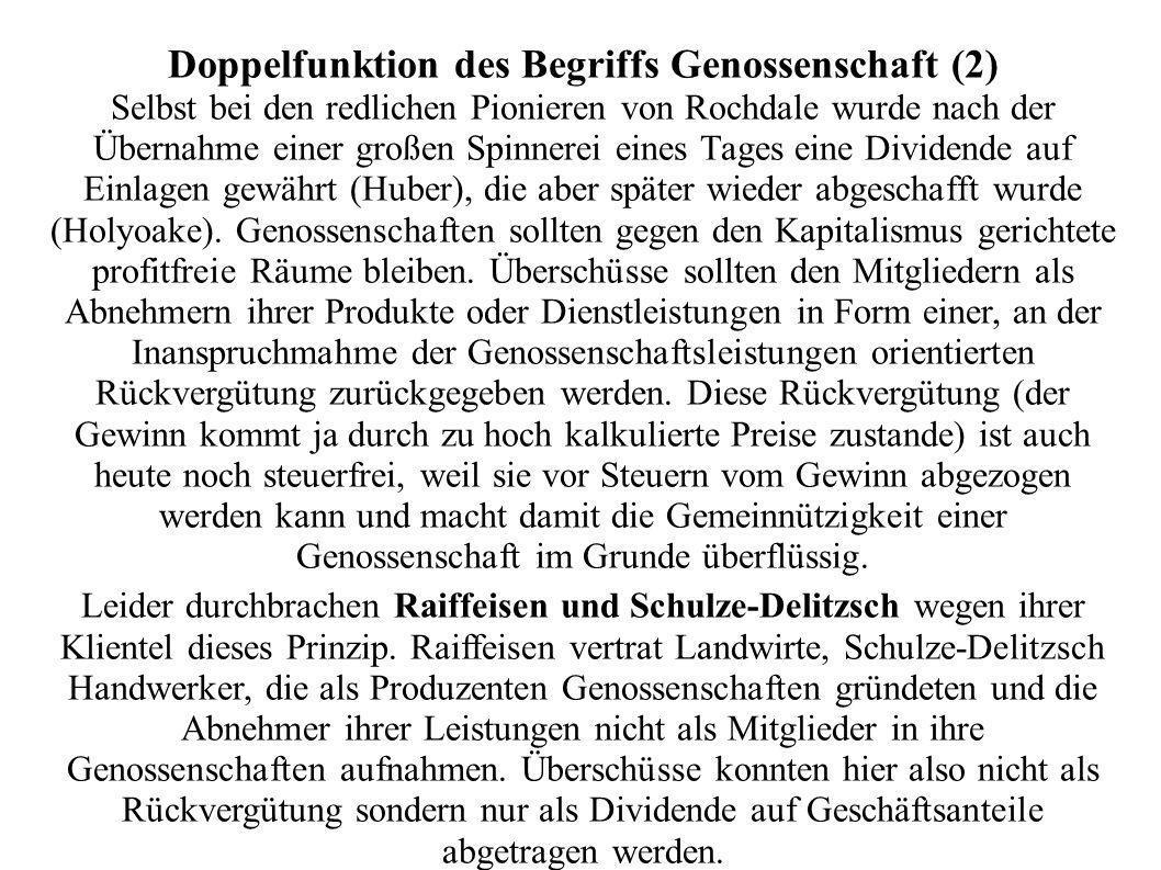 Doppelfunktion des Begriffs Genossenschaft (2) Selbst bei den redlichen Pionieren von Rochdale wurde nach der Übernahme einer großen Spinnerei eines Tages eine Dividende auf Einlagen gewährt (Huber), die aber später wieder abgeschafft wurde (Holyoake).