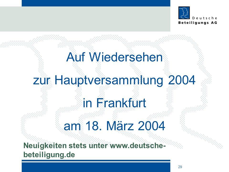 29 Auf Wiedersehen zur Hauptversammlung 2004 in Frankfurt am 18. März 2004 Neuigkeiten stets unter www.deutsche- beteiligung.de