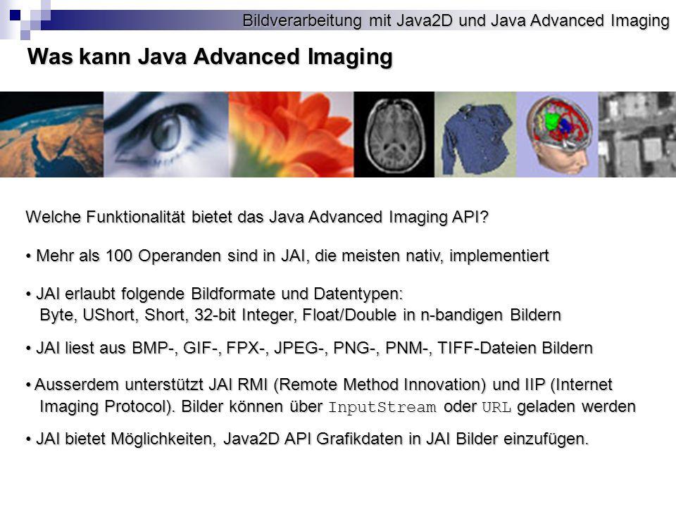 Bildverarbeitung mit Java2D und Java Advanced Imaging Was kann Java Advanced Imaging Welche Funktionalität bietet das Java Advanced Imaging API.