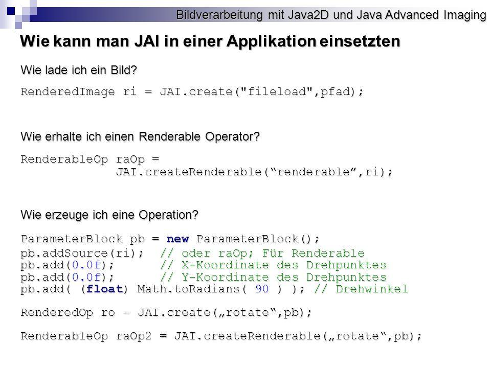 Bildverarbeitung mit Java2D und Java Advanced Imaging Wie kann man JAI in einer Applikation einsetzten Wie lade ich ein Bild.