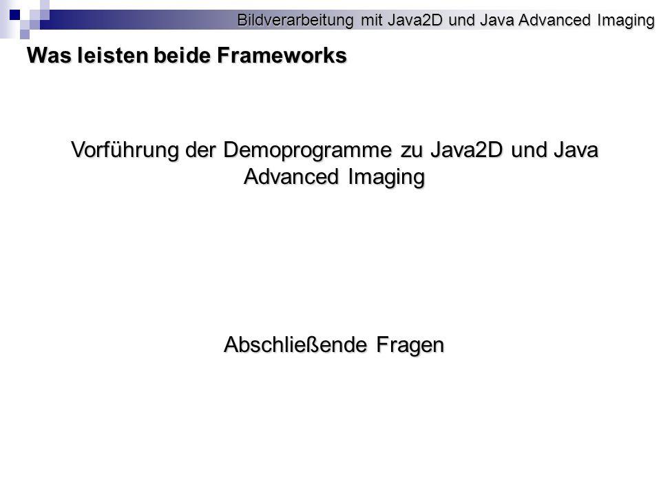 Bildverarbeitung mit Java2D und Java Advanced Imaging Was leisten beide Frameworks Vorführung der Demoprogramme zu Java2D und Java Advanced Imaging Abschließende Fragen