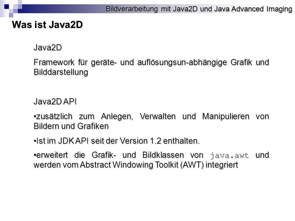 Bildverarbeitung mit Java2D und Java Advanced Imaging Wo lohnt sich der Einsatz welches Frameworks Java2D unterstützt hauptsächlich graphische Operationen und low-level Bildverarbeitung.