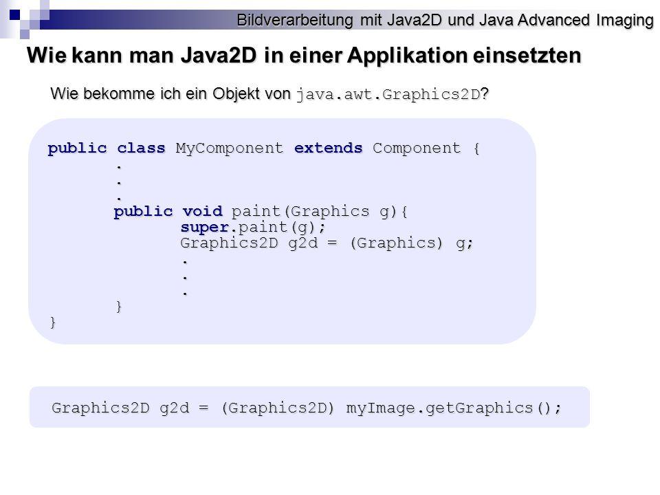 Bildverarbeitung mit Java2D und Java Advanced Imaging Wie kann man Java2D in einer Applikation einsetzten Wie bekomme ich ein Objekt von java.awt.Graphics2D .