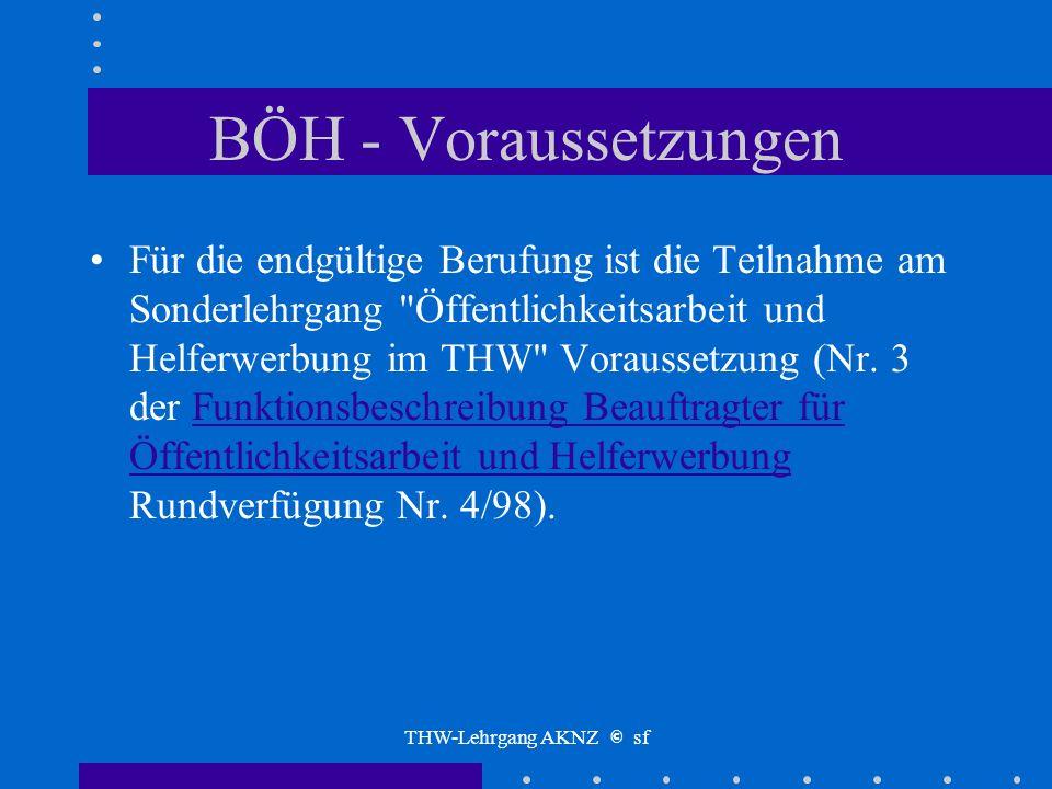 THW-Lehrgang AKNZ © sf BÖH - Voraussetzungen Persönliche Voraussetzungen Die Funktion des BÖH erfordert neben einem sicheren Auftreten insbesondere Or