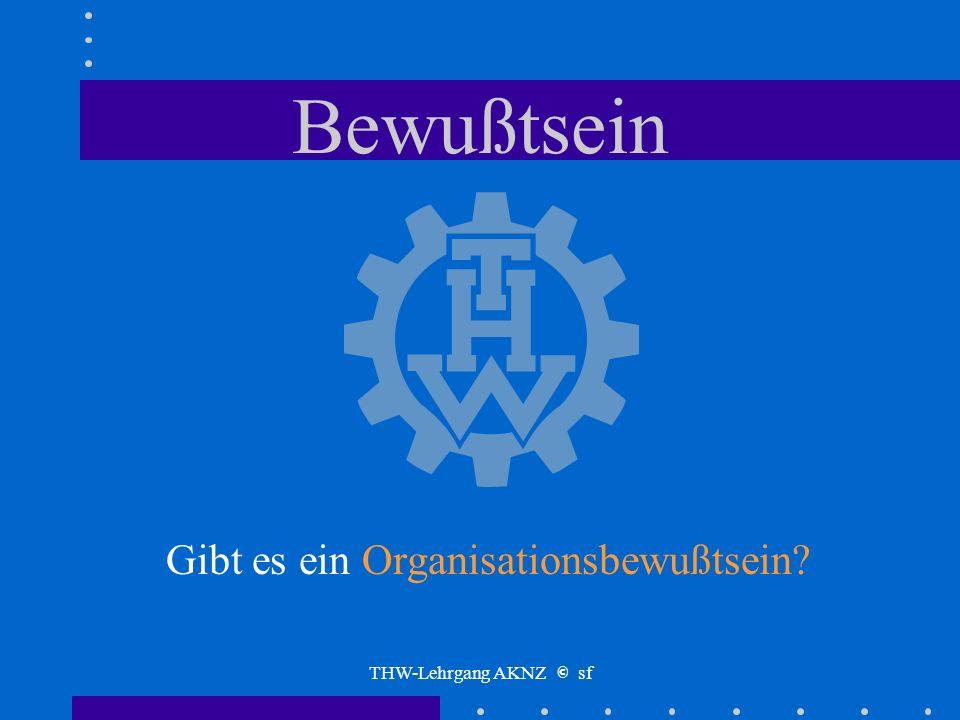 THW-Lehrgang AKNZ © sf Organisationskultur entsteht nur aus der gemeinsamen Identifikation aller Ehrenamtlichen und Hauptamtlichen im THW mit den Ziel