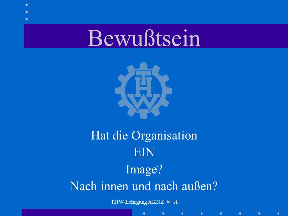 THW-Lehrgang AKNZ © sf Organisationskultur Wird geprägt von der Art des Bewußtseins, des Wissens und des Umganges miteinander
