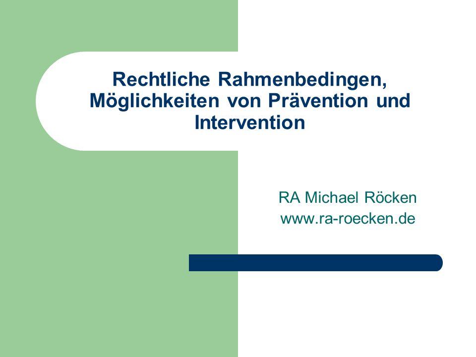 Rechtliche Rahmenbedingen, Möglichkeiten von Prävention und Intervention RA Michael Röcken www.ra-roecken.de