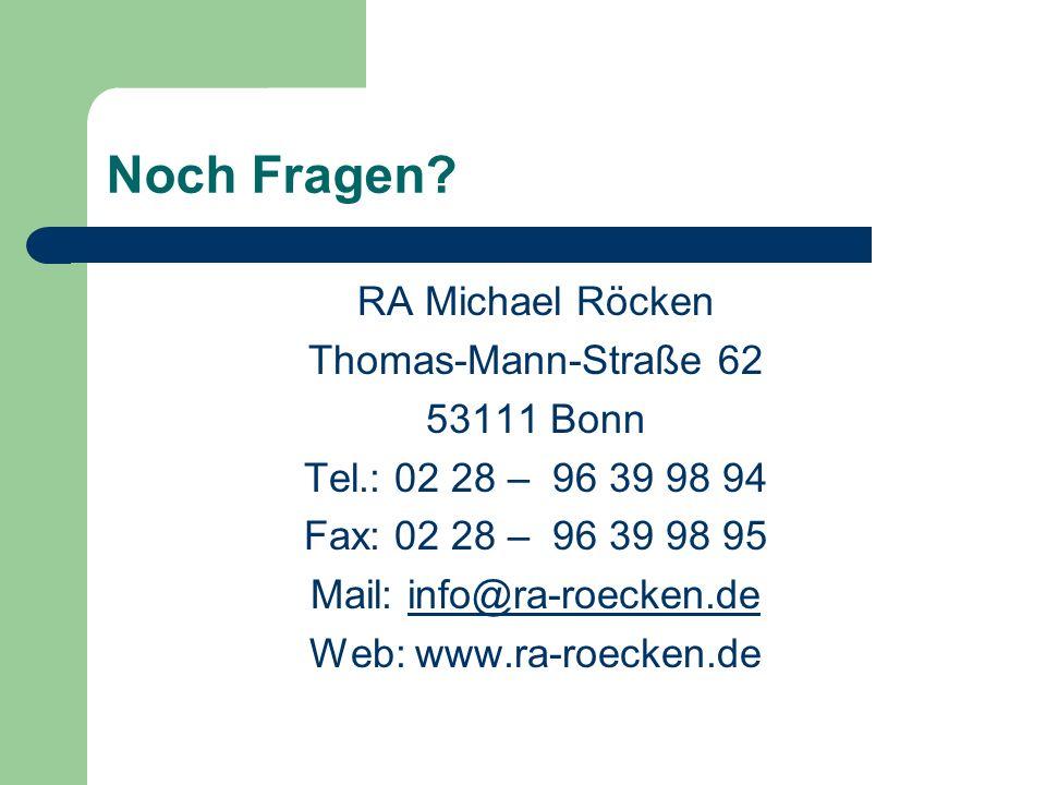 Noch Fragen? RA Michael Röcken Thomas-Mann-Straße 62 53111 Bonn Tel.: 02 28 – 96 39 98 94 Fax: 02 28 – 96 39 98 95 Mail: info@ra-roecken.deinfo@ra-roe