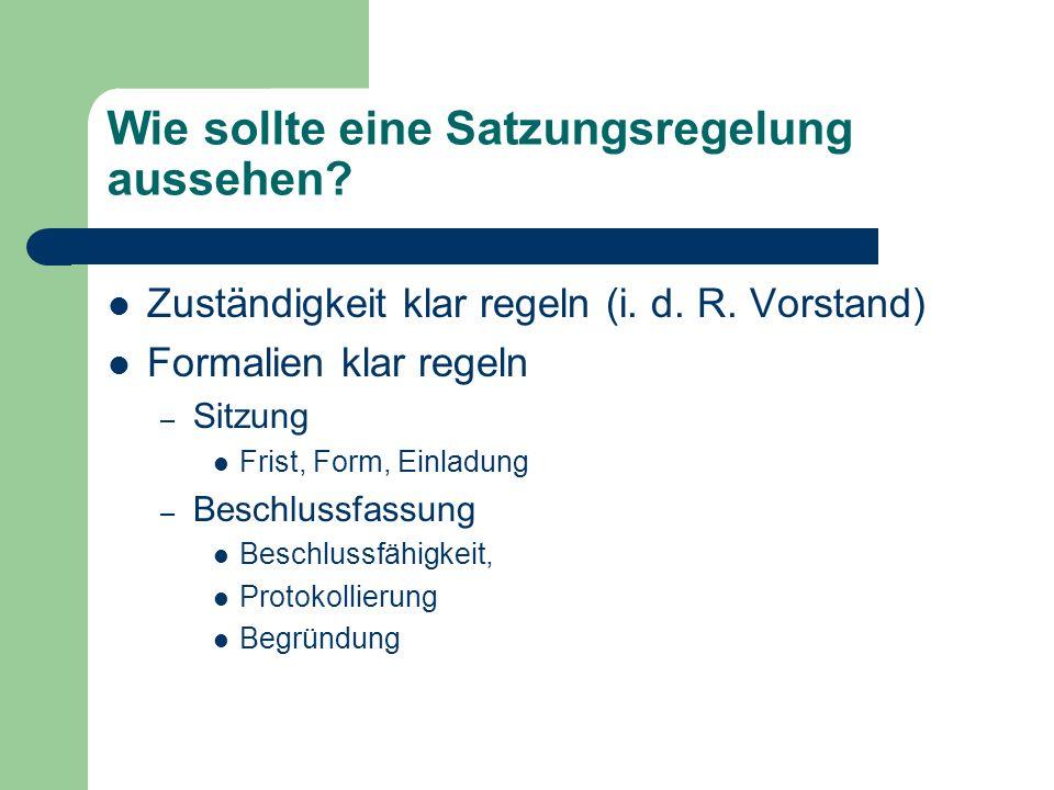 Wie sollte eine Satzungsregelung aussehen? Zuständigkeit klar regeln (i. d. R. Vorstand) Formalien klar regeln – Sitzung Frist, Form, Einladung – Besc