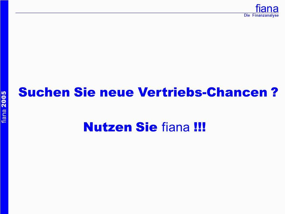 fiana fiana 2005 Die Finanzanalyse Nutzen Sie fiana !!! Suchen Sie neue Vertriebs-Chancen ?