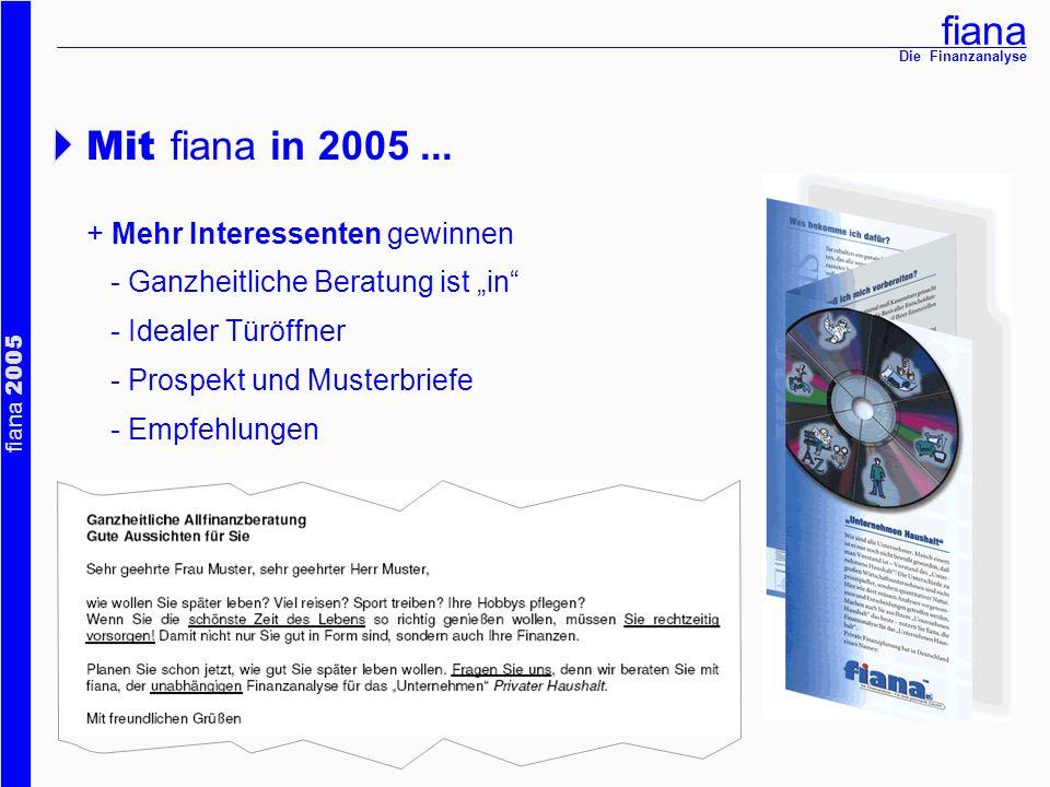 fiana fiana 2005 Die Finanzanalyse Mit fiana in 2005... + Mehr Interessenten gewinnen - Ganzheitliche Beratung ist in - Idealer Türöffner - Prospekt u