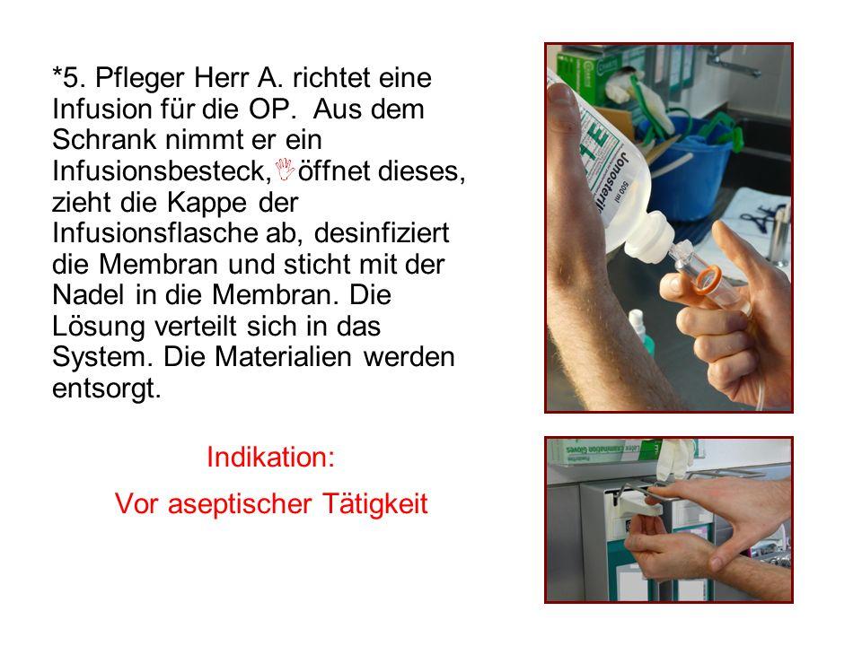 *5. Pfleger Herr A. richtet eine Infusion für die OP. Aus dem Schrank nimmt er ein Infusionsbesteck, öffnet dieses, zieht die Kappe der Infusionsflasc