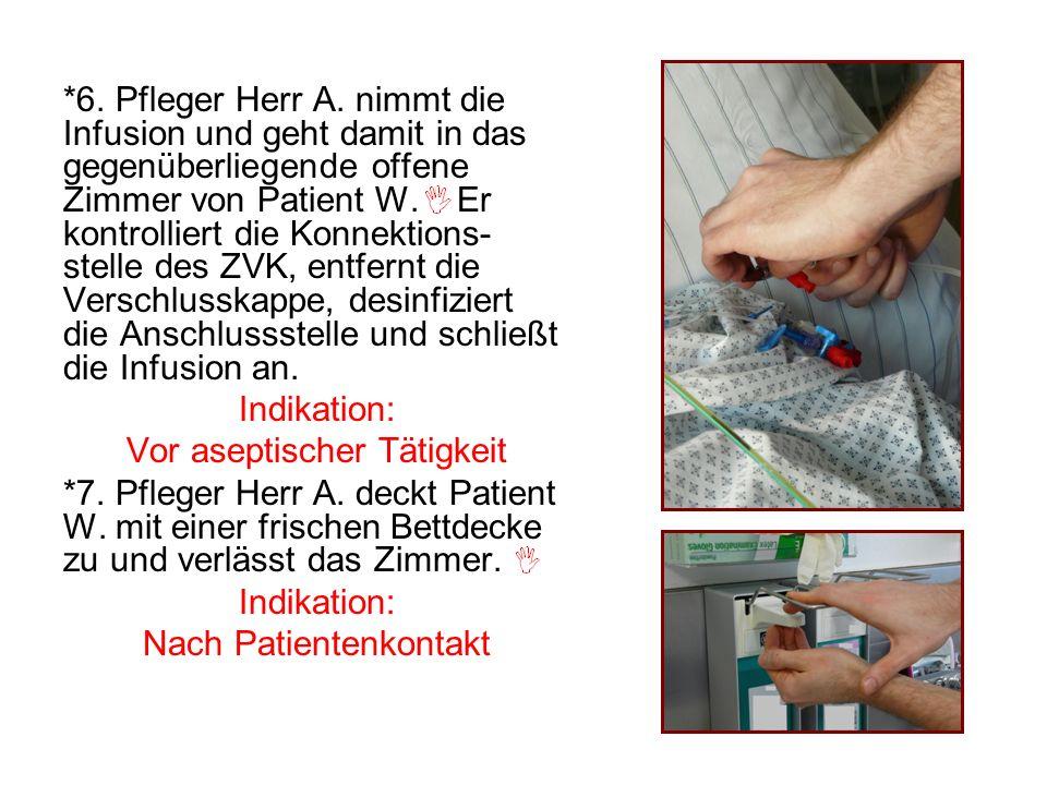 *6. Pfleger Herr A. nimmt die Infusion und geht damit in das gegenüberliegende offene Zimmer von Patient W. Er kontrolliert die Konnektions- stelle de