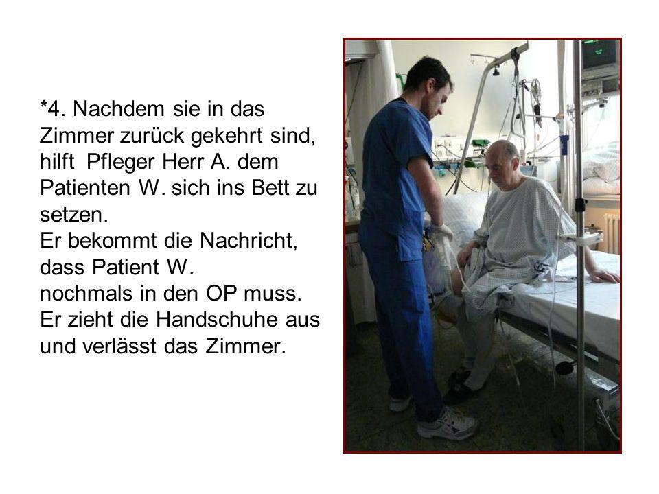 *4. Nachdem sie in das Zimmer zurück gekehrt sind, hilft Pfleger Herr A. dem Patienten W. sich ins Bett zu setzen. Er bekommt die Nachricht, dass Pati