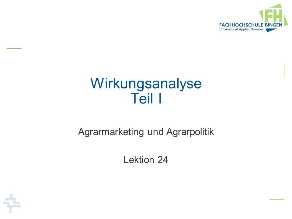 Wirkungsanalyse Teil I Agrarmarketing und Agrarpolitik Lektion 24