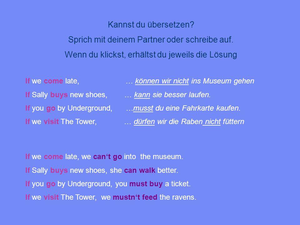 Kannst du übersetzen? Sprich mit deinem Partner oder schreibe auf. Wenn du klickst, erhältst du jeweils die Lösung If we come late, … können wir nicht