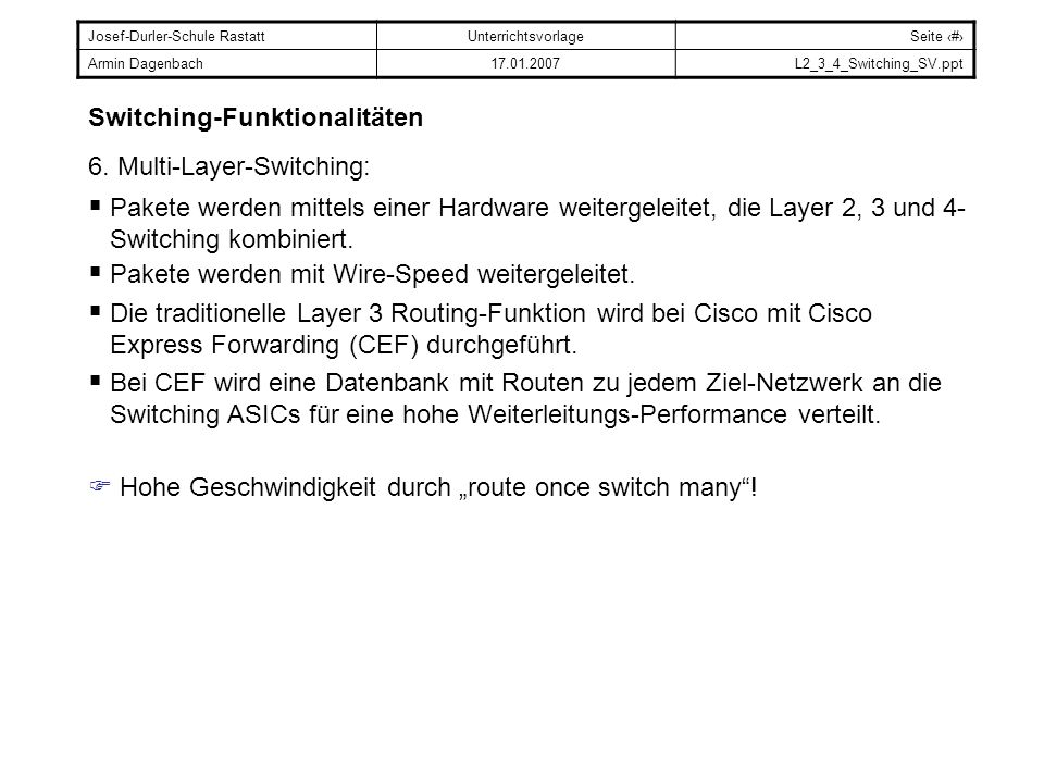 Josef-Durler-Schule RastattUnterrichtsvorlageSeite # Armin Dagenbach17.01.2007L2_3_4_Switching_SV.ppt Switching-Funktionalitäten 6. Multi-Layer-Switch