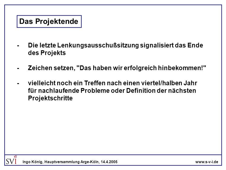 www.s-v-i.deIngo König, Hauptversammlung Arge-Köln, 14.4.2005 Das Projektende -Die letzte Lenkungsausschußsitzung signalisiert das Ende des Projekts -