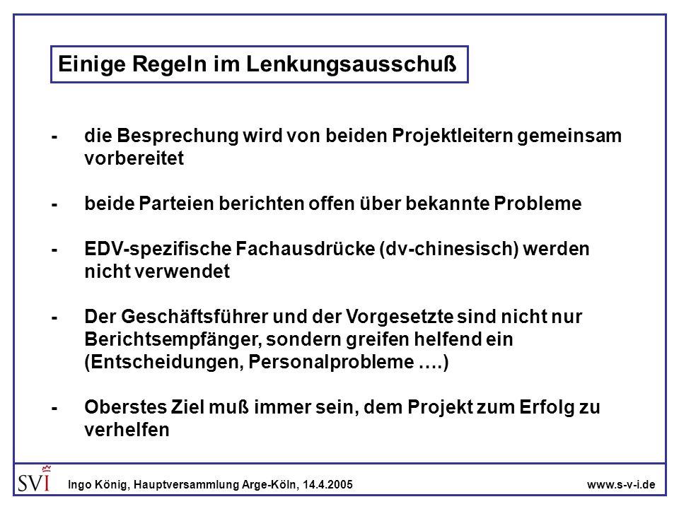 www.s-v-i.deIngo König, Hauptversammlung Arge-Köln, 14.4.2005 Einige Regeln im Lenkungsausschuß -die Besprechung wird von beiden Projektleitern gemein