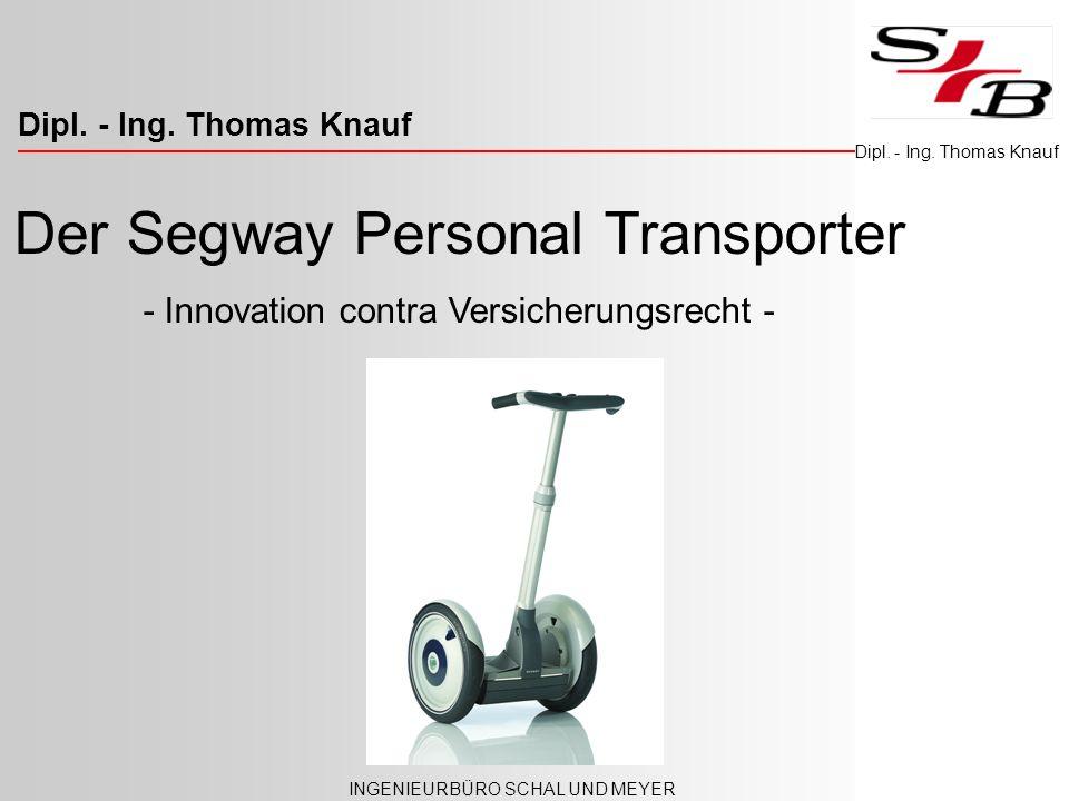 Innovative Verkehrsmittel – Versicherungspflicht INGENIEURBÜRO SCHAL UND MEYER Dipl. - Ing. Thomas Knauf Der Segway Personal Transporter - Innovation
