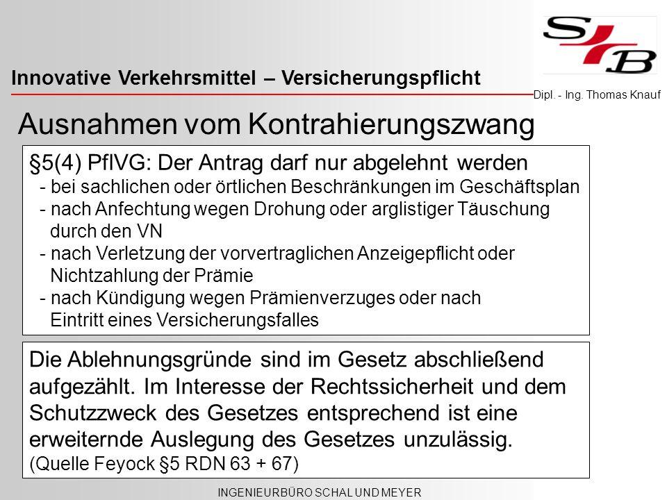 Innovative Verkehrsmittel – Versicherungspflicht INGENIEURBÜRO SCHAL UND MEYER Dipl. - Ing. Thomas Knauf Ausnahmen vom Kontrahierungszwang §5(4) PflVG