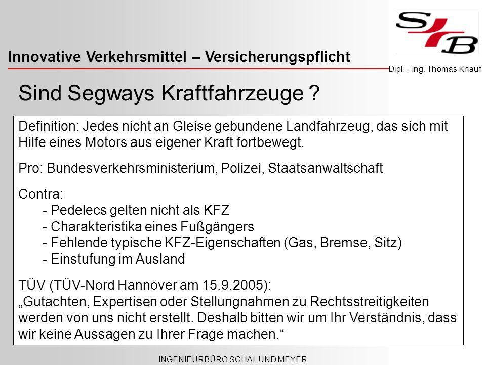 Innovative Verkehrsmittel – Versicherungspflicht INGENIEURBÜRO SCHAL UND MEYER Dipl. - Ing. Thomas Knauf Sind Segways Kraftfahrzeuge ? Definition: Jed
