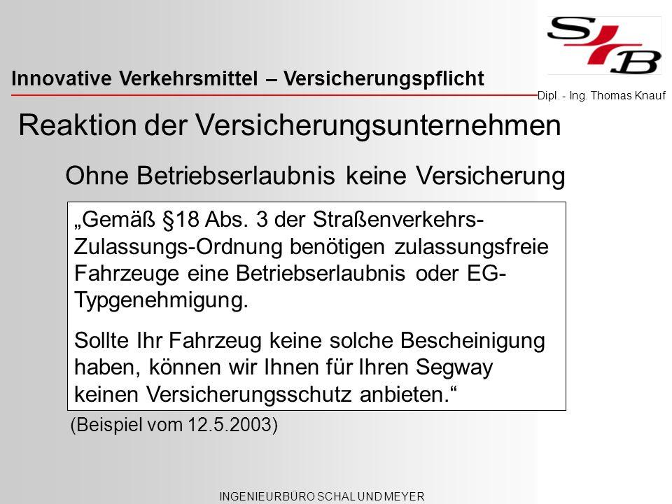 Innovative Verkehrsmittel – Versicherungspflicht INGENIEURBÜRO SCHAL UND MEYER Dipl. - Ing. Thomas Knauf Reaktion der Versicherungsunternehmen Gemäß §