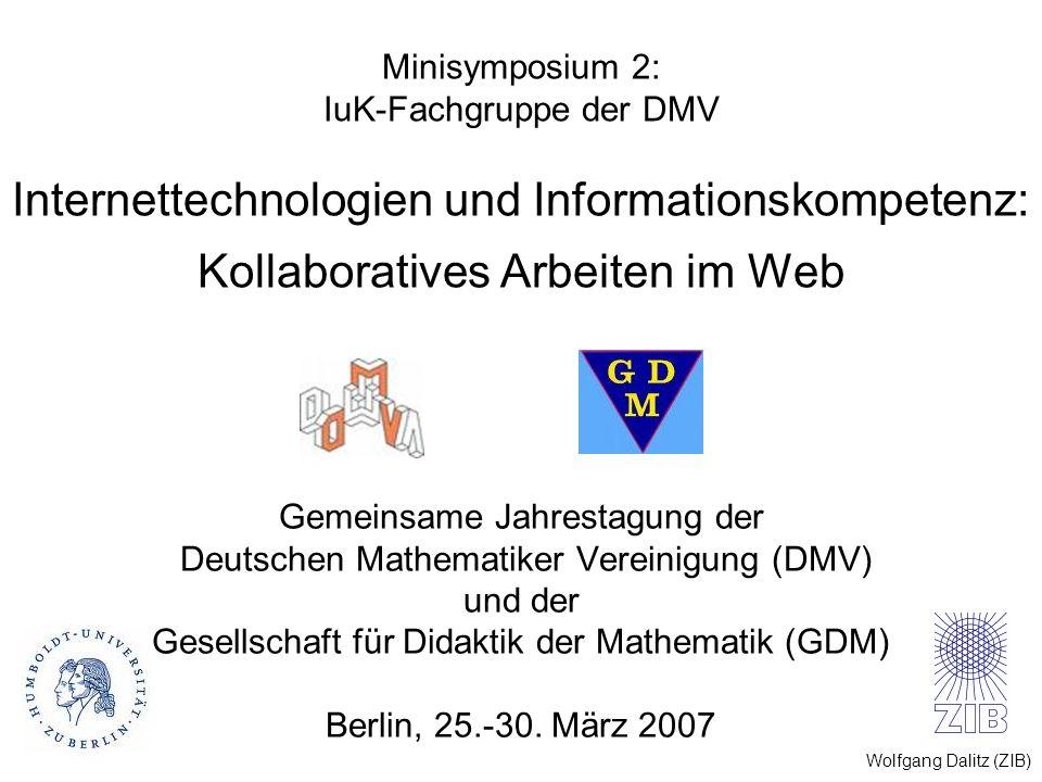 Wolfgang Dalitz (ZIB) Minisymposium 2: IuK-Fachgruppe der DMV Internettechnologien und Informationskompetenz: Kollaboratives Arbeiten im Web Gemeinsam