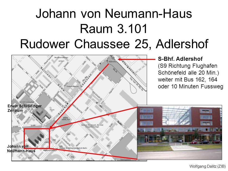 Wolfgang Dalitz (ZIB) Johann von Neumann-Haus Raum 3.101 Rudower Chaussee 25, Adlershof S-Bhf. Adlershof (S9 Richtung Flughafen Schönefeld alle 20 Min