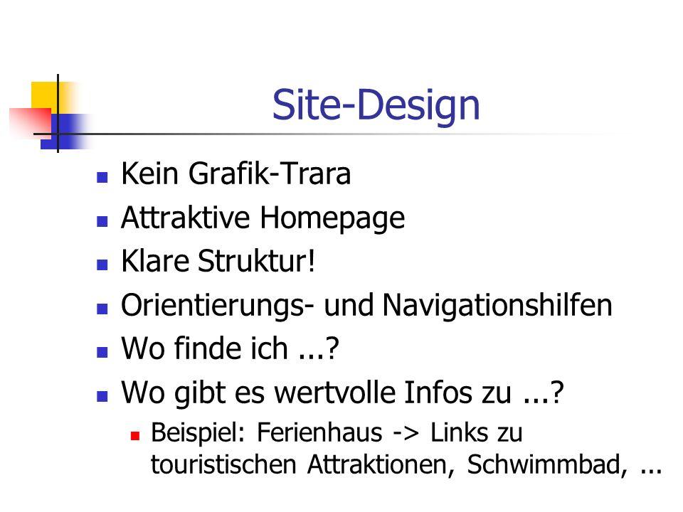 Site-Design Kein Grafik-Trara Attraktive Homepage Klare Struktur! Orientierungs- und Navigationshilfen Wo finde ich...? Wo gibt es wertvolle Infos zu.