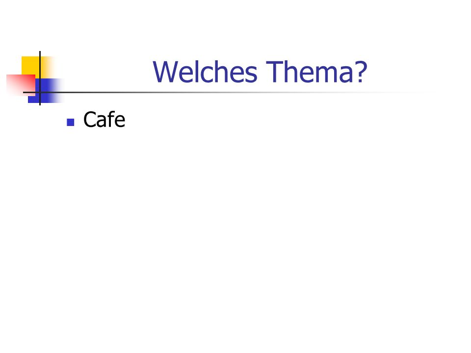 Welches Thema? Cafe