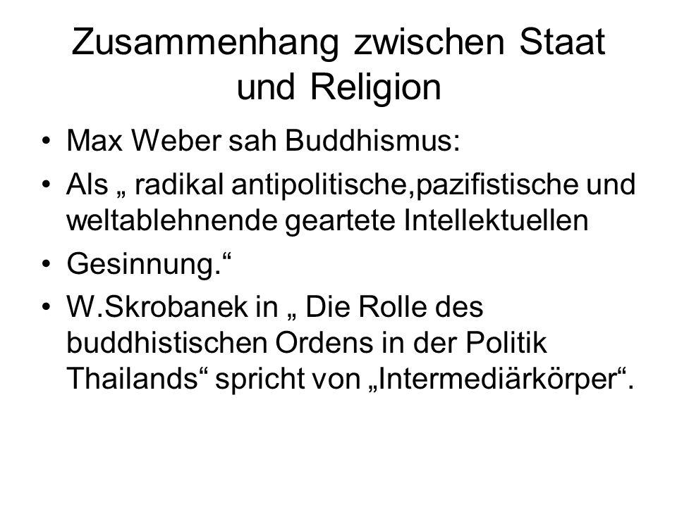 Zusammenhang zwischen Staat und Religion Max Weber sah Buddhismus: Als radikal antipolitische,pazifistische und weltablehnende geartete Intellektuelle