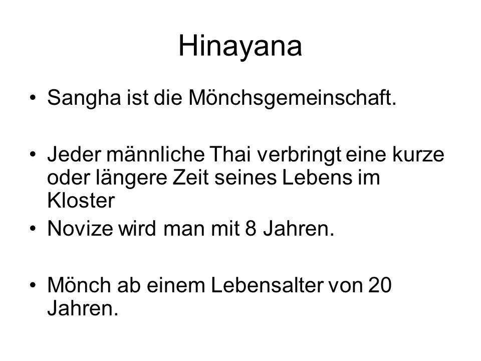 Hinayana Sangha ist die Mönchsgemeinschaft. Jeder männliche Thai verbringt eine kurze oder längere Zeit seines Lebens im Kloster Novize wird man mit 8