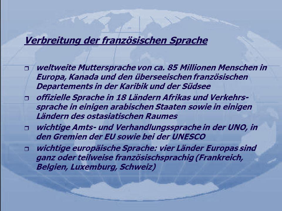 Verbreitung der französischen Sprache r weltweite Muttersprache von ca. 85 Millionen Menschen in Europa, Kanada und den überseeischen französischen De