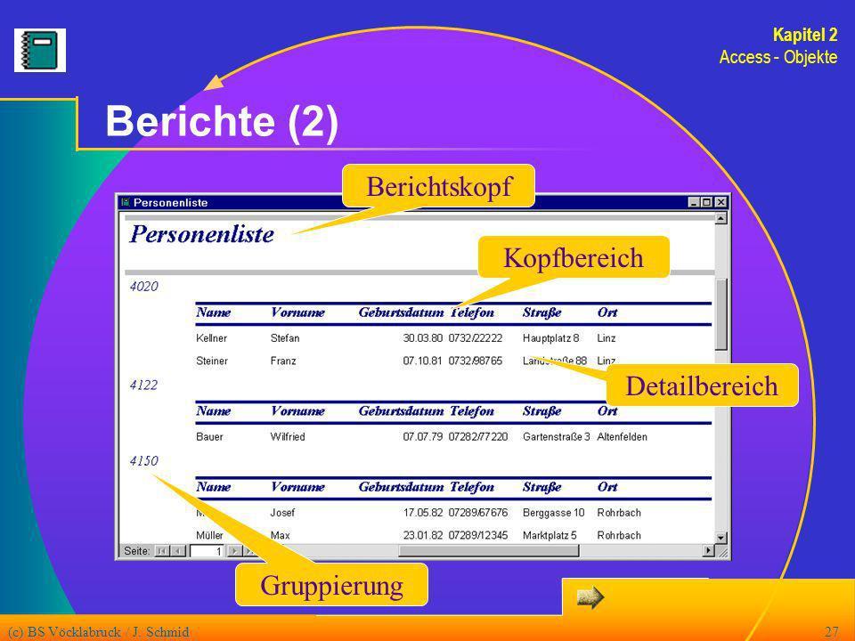 (c) BS Vöcklabruck / J. Schmid27 Berichte (2) Gruppierung Berichtskopf Kopfbereich Detailbereich Kapitel 2 Access - Objekte