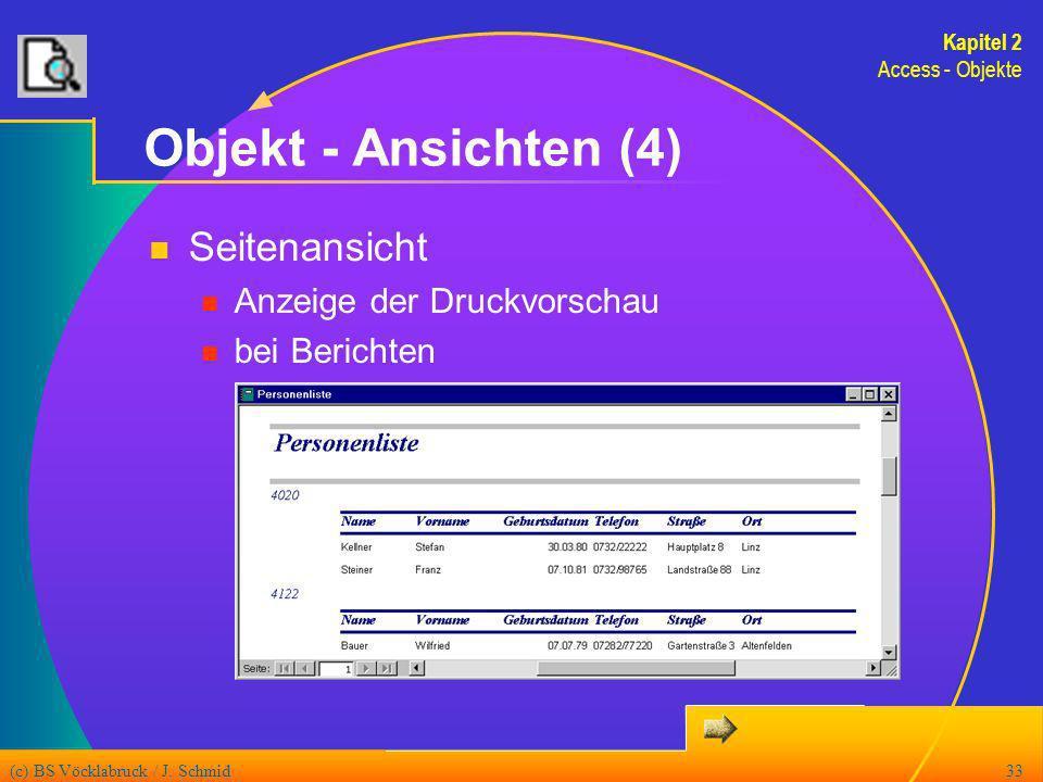 (c) BS Vöcklabruck / J. Schmid33 Objekt - Ansichten (4) Seitenansicht Anzeige der Druckvorschau bei Berichten Kapitel 2 Access - Objekte