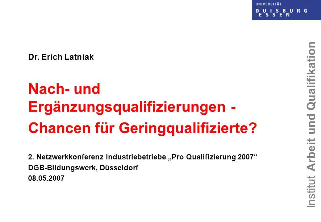 Institut Arbeit und Qualifikation Konsequenz aus der AM-Situation: Weitere Qualifizierung ist unter den zu erwartenden Arbeitsmarktbedingungen unumgänglich, um die Arbeitsmarktchancen/ Beschäftigungsfähigkeit Geringqualifizierter zu verbessern