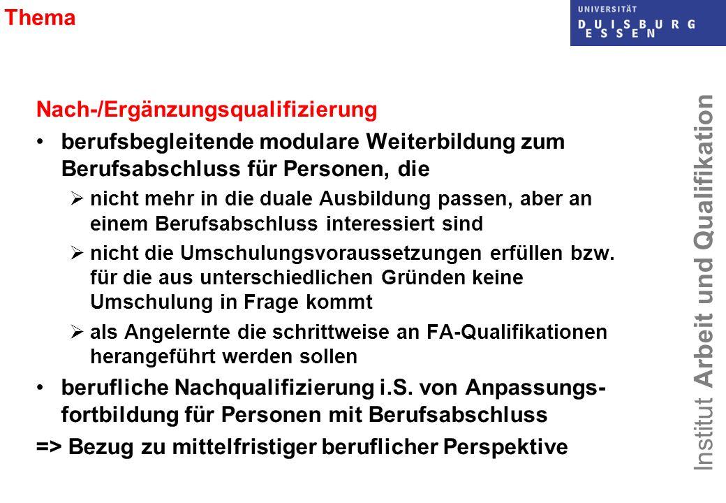 Institut Arbeit und Qualifikation Thema Nach-/Ergänzungsqualifizierung berufsbegleitende modulare Weiterbildung zum Berufsabschluss für Personen, die