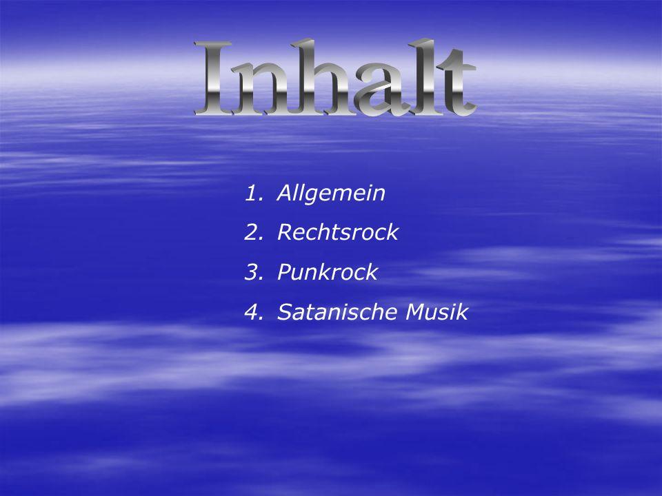 1.Allgemein 2.Rechtsrock 3.Punkrock 4.Satanische Musik