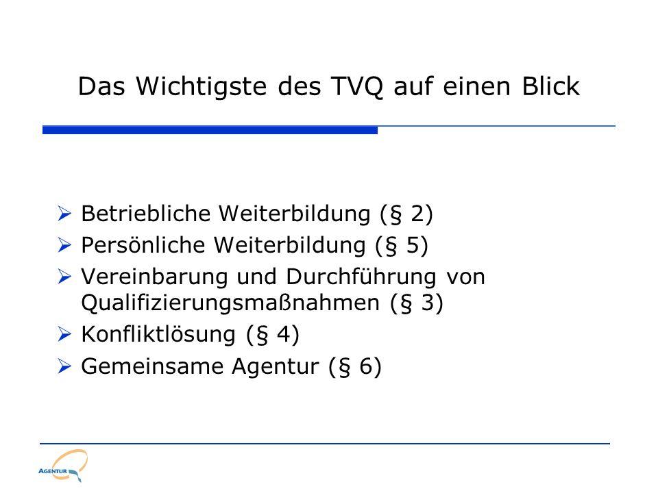 Das Wichtigste des TVQ auf einen Blick Betriebliche Weiterbildung (§ 2) Persönliche Weiterbildung (§ 5) Vereinbarung und Durchführung von Qualifizieru