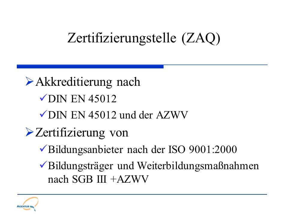 Zertifizierungstelle (ZAQ) Akkreditierung nach DIN EN 45012 DIN EN 45012 und der AZWV Zertifizierung von Bildungsanbieter nach der ISO 9001:2000 Bildu