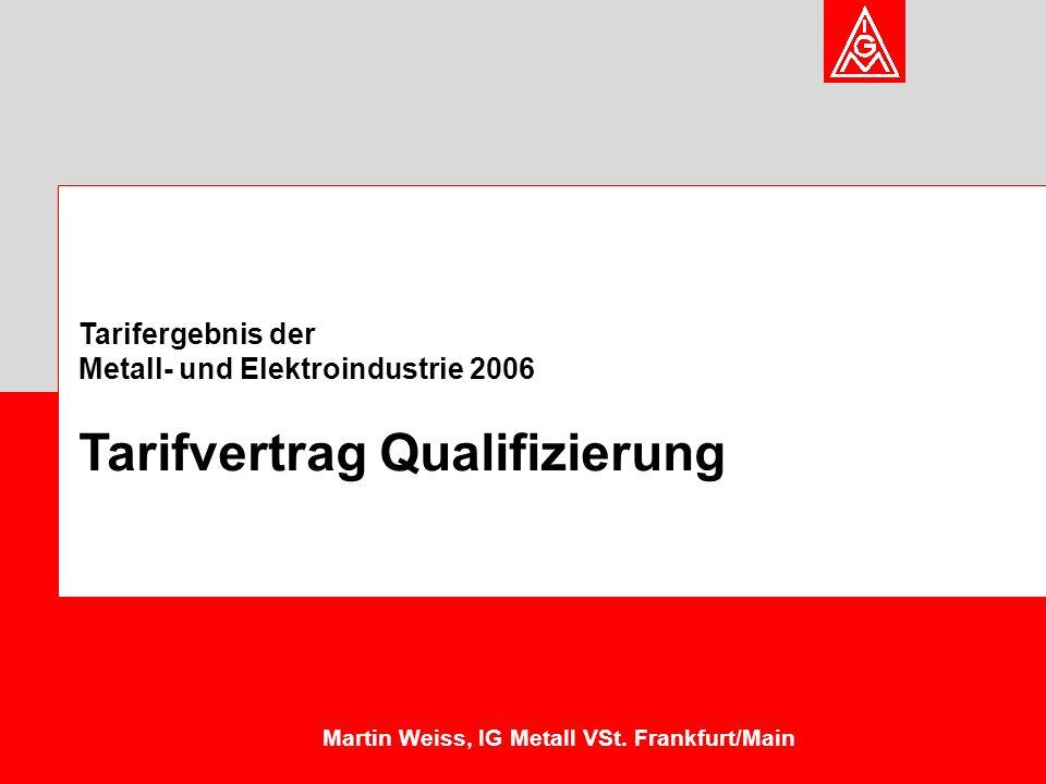 Tarifergebnis der Metall- und Elektroindustrie 2006 Tarifvertrag Qualifizierung Martin Weiss, IG Metall VSt.
