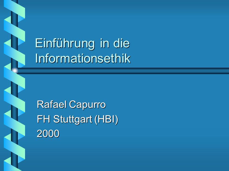 Einführung in die Informationsethik Rafael Capurro FH Stuttgart (HBI) 2000